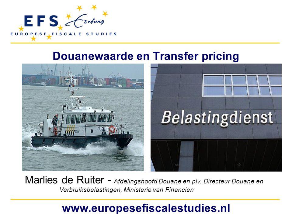 www.europesefiscalestudies.nl Douanewaarde en Transfer pricing Marlies de Ruiter - Afdelingshoofd Douane en plv. Directeur Douane en Verbruiksbelastin