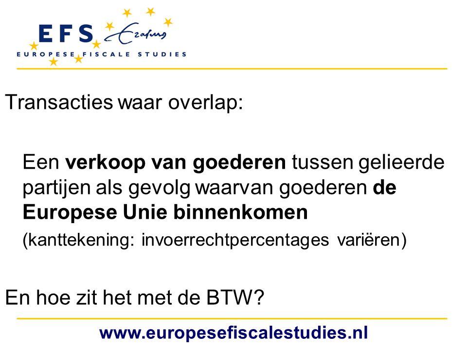 Transacties waar overlap: Een verkoop van goederen tussen gelieerde partijen als gevolg waarvan goederen de Europese Unie binnenkomen (kanttekening: i