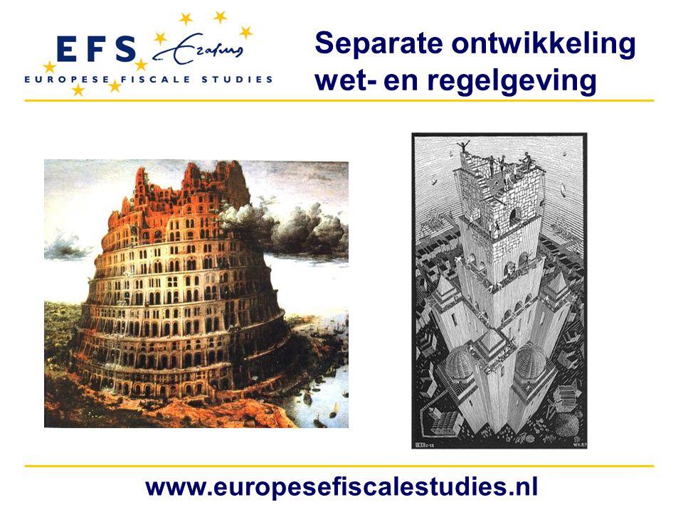 Separate ontwikkeling wet- en regelgeving www.europesefiscalestudies.nl