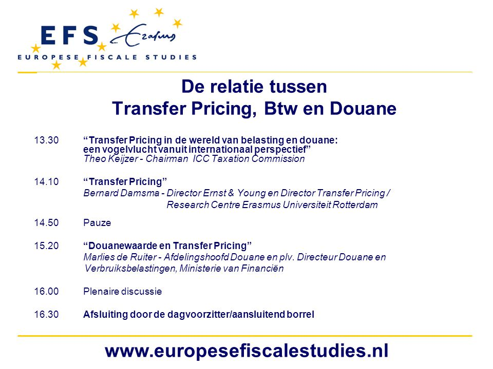 www.europesefiscalestudies.nl Transfer Pricing in de wereld van belasting en douane: een vogelvlucht vanuit internationaal perspectief Theo Keijzer Chairman ICC Taxation Commission