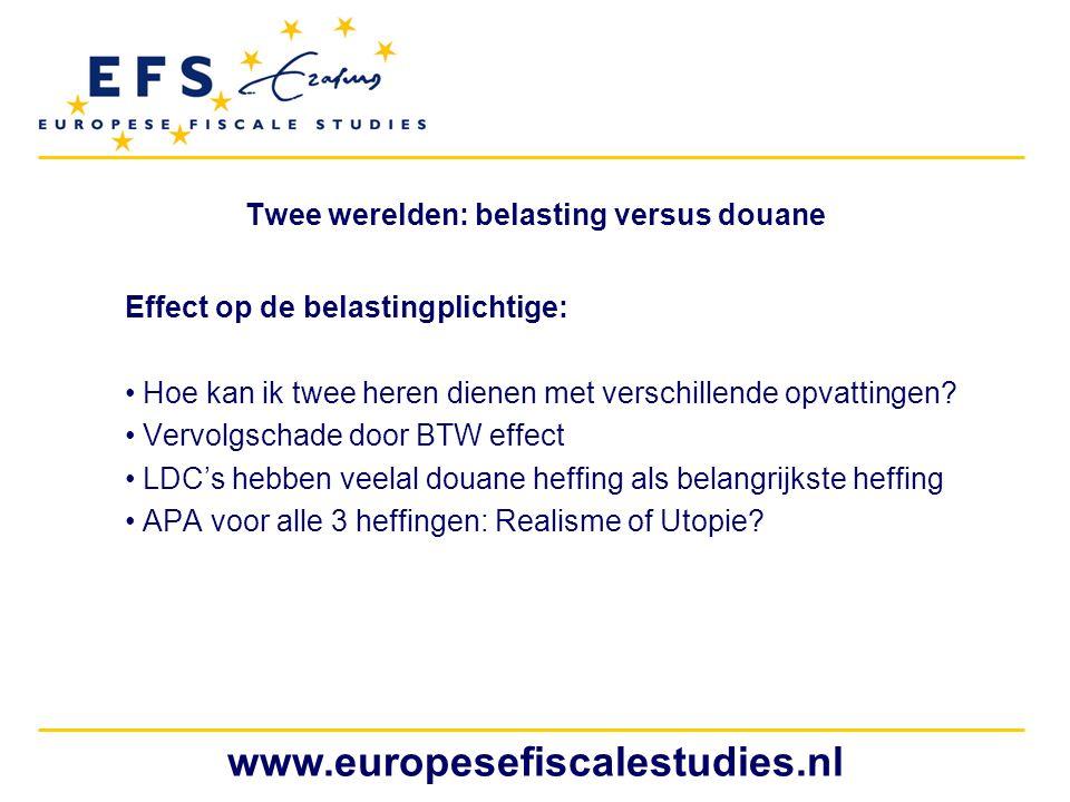 www.europesefiscalestudies.nl Twee werelden: belasting versus douane Effect op de belastingplichtige: Hoe kan ik twee heren dienen met verschillende o