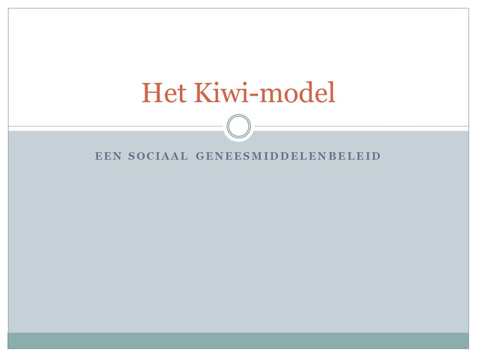 EEN SOCIAAL GENEESMIDDELENBELEID Het Kiwi-model