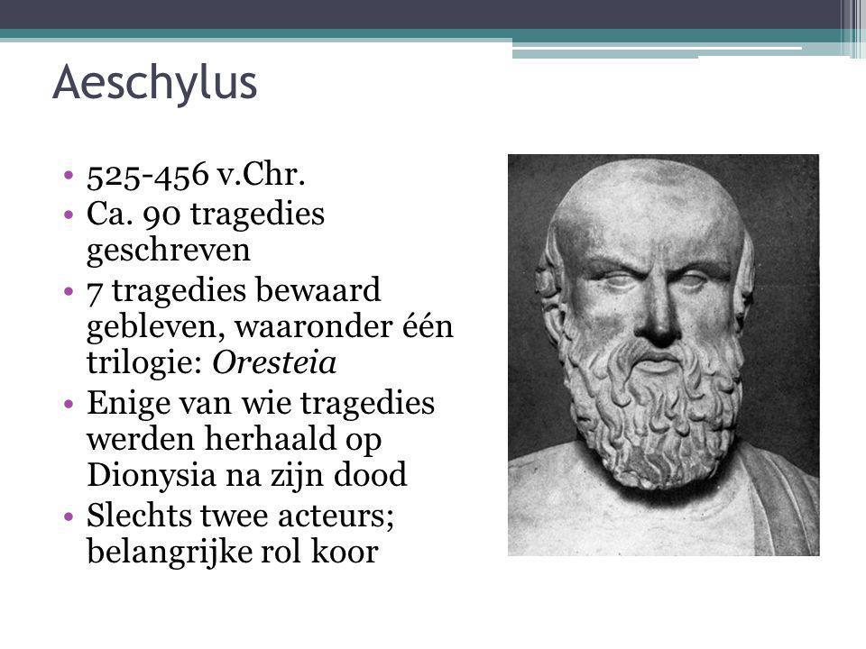 Aeschylus 525-456 v.Chr. Ca. 90 tragedies geschreven 7 tragedies bewaard gebleven, waaronder één trilogie: Oresteia Enige van wie tragedies werden her