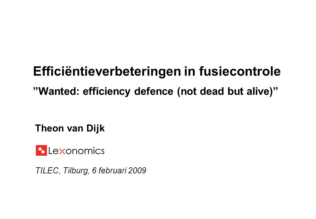 12 Tilburg, 6 februari 2009 1.Economische theorie efficiëntieverweer 2.Regels in de EU en VS 3.Praktische beoordeling van efficiëntieverweer 4.3 voorstellen voor verandering Overzicht