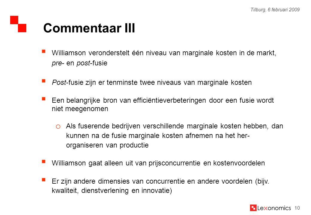 10 Tilburg, 6 februari 2009  Williamson veronderstelt één niveau van marginale kosten in de markt, pre- en post-fusie  Post-fusie zijn er tenminste
