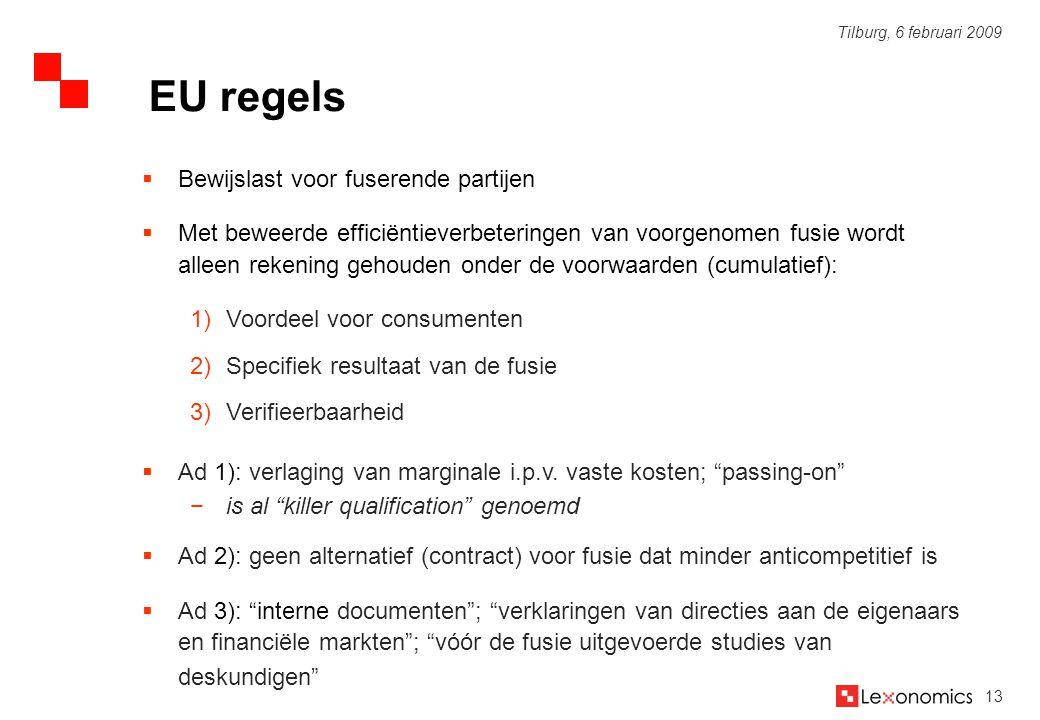13 Tilburg, 6 februari 2009  Bewijslast voor fuserende partijen  Met beweerde efficiëntieverbeteringen van voorgenomen fusie wordt alleen rekening g