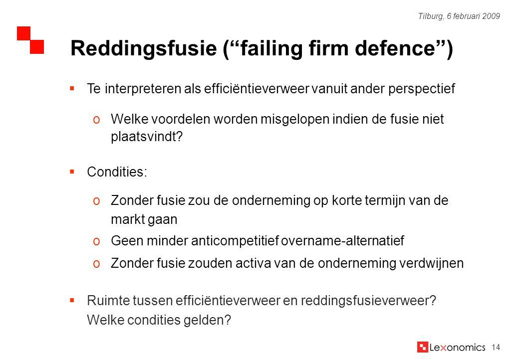 14 Tilburg, 6 februari 2009  Te interpreteren als efficiëntieverweer vanuit ander perspectief oWelke voordelen worden misgelopen indien de fusie niet