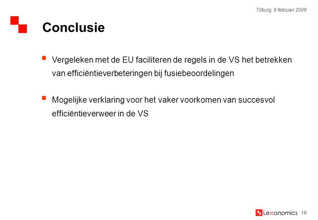 16 Tilburg, 6 februari 2009  Vergeleken met de EU faciliteren de regels in de VS het betrekken van efficiëntieverbeteringen bij fusiebeoordelingen 