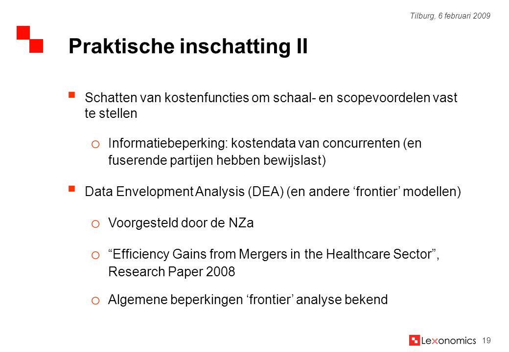 19 Tilburg, 6 februari 2009  Schatten van kostenfuncties om schaal- en scopevoordelen vast te stellen o Informatiebeperking: kostendata van concurren