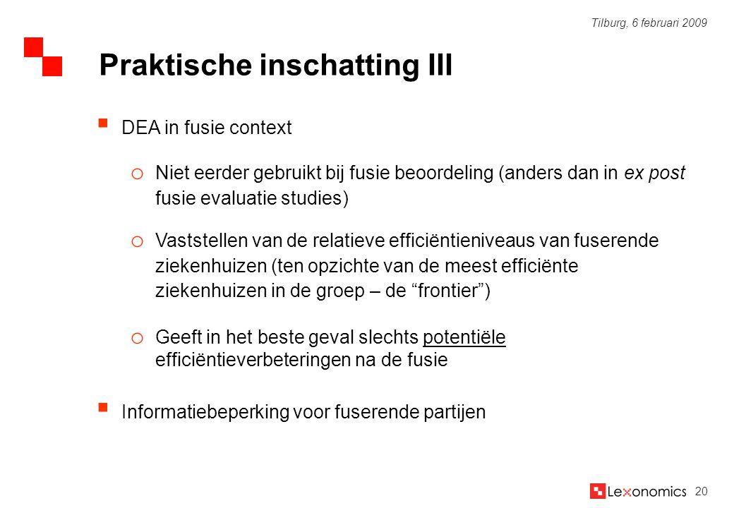 20 Tilburg, 6 februari 2009  DEA in fusie context o Niet eerder gebruikt bij fusie beoordeling (anders dan in ex post fusie evaluatie studies) o Vast