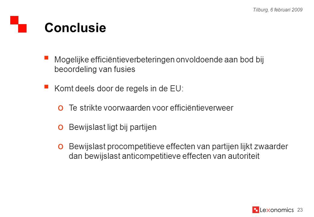 23 Tilburg, 6 februari 2009  Mogelijke efficiëntieverbeteringen onvoldoende aan bod bij beoordeling van fusies  Komt deels door de regels in de EU:
