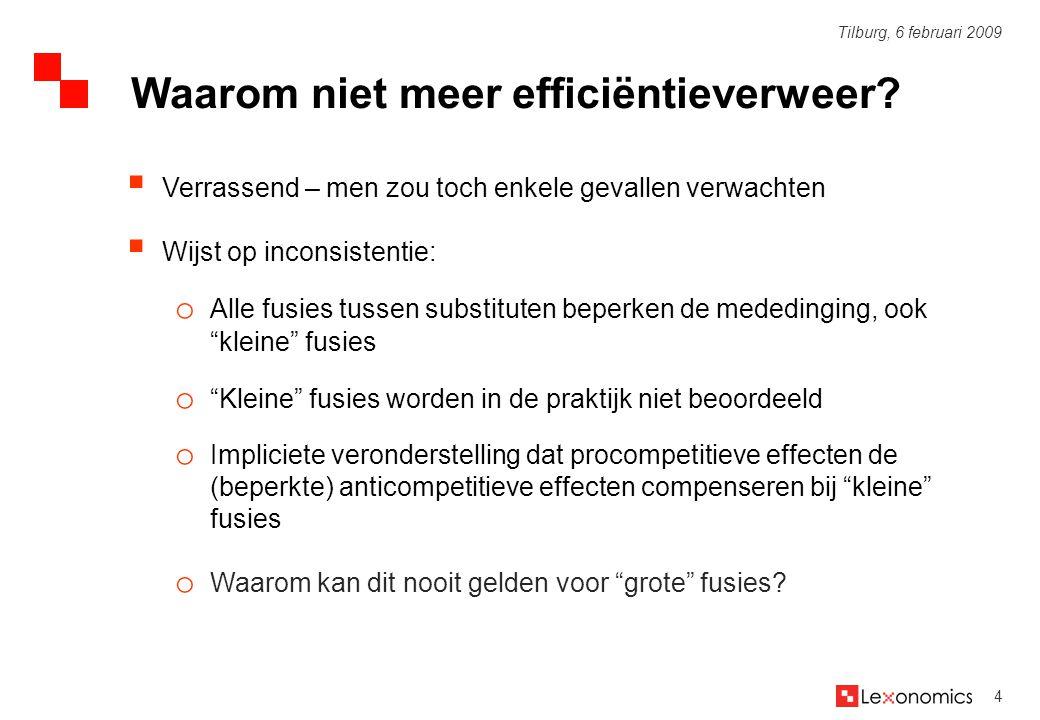5 Tilburg, 6 februari 2009 1.Economische theorie efficiëntieverweer 2.Regels in de EU en VS 3.Praktische beoordeling van efficiëntieverweer 4.3 voorstellen voor verandering Overzicht