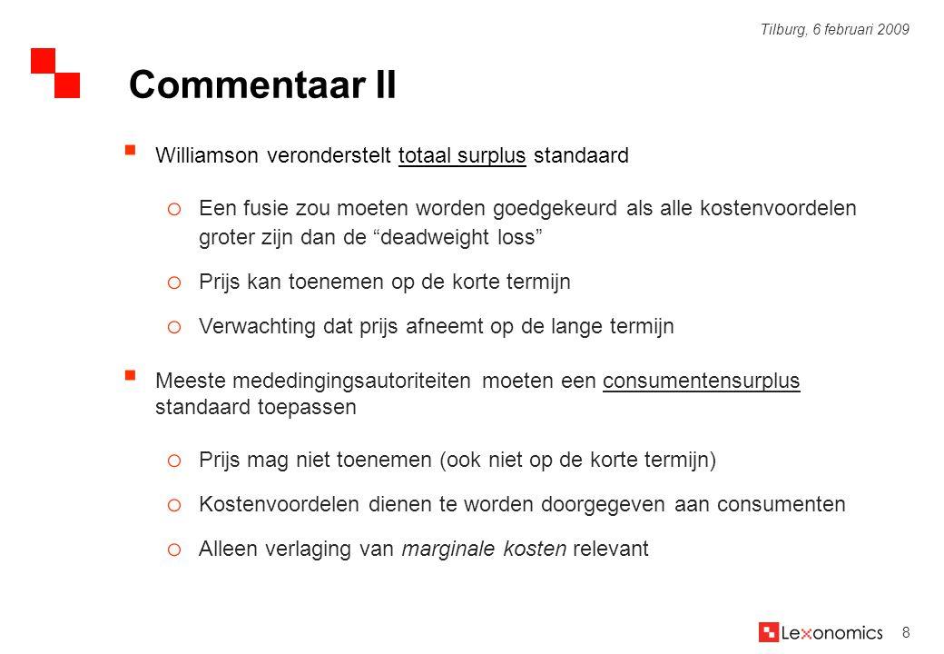8 Tilburg, 6 februari 2009  Williamson veronderstelt totaal surplus standaard o Een fusie zou moeten worden goedgekeurd als alle kostenvoordelen grot