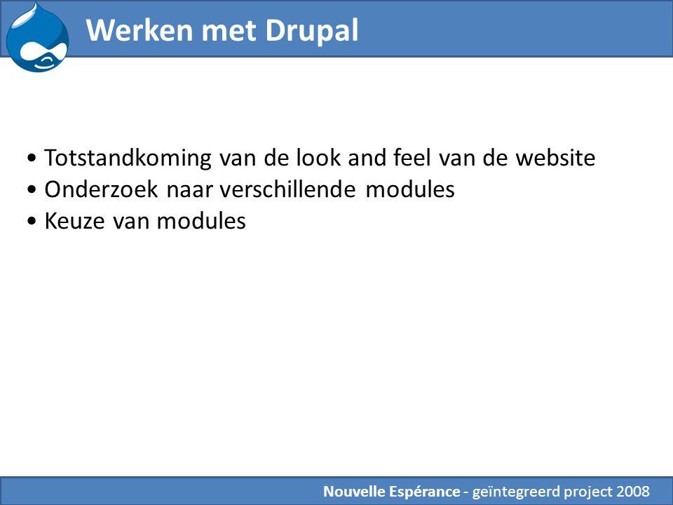 Nouvelle Espérance - geïntegreerd project 2008 Werken met Drupal Totstandkoming van de look and feel van de website Onderzoek naar verschillende modules Keuze van modules
