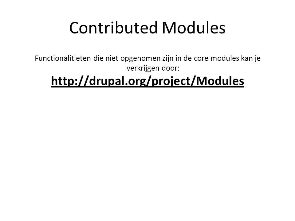 Contributed Modules Functionalitieten die niet opgenomen zijn in de core modules kan je verkrijgen door: http://drupal.org/project/Modules