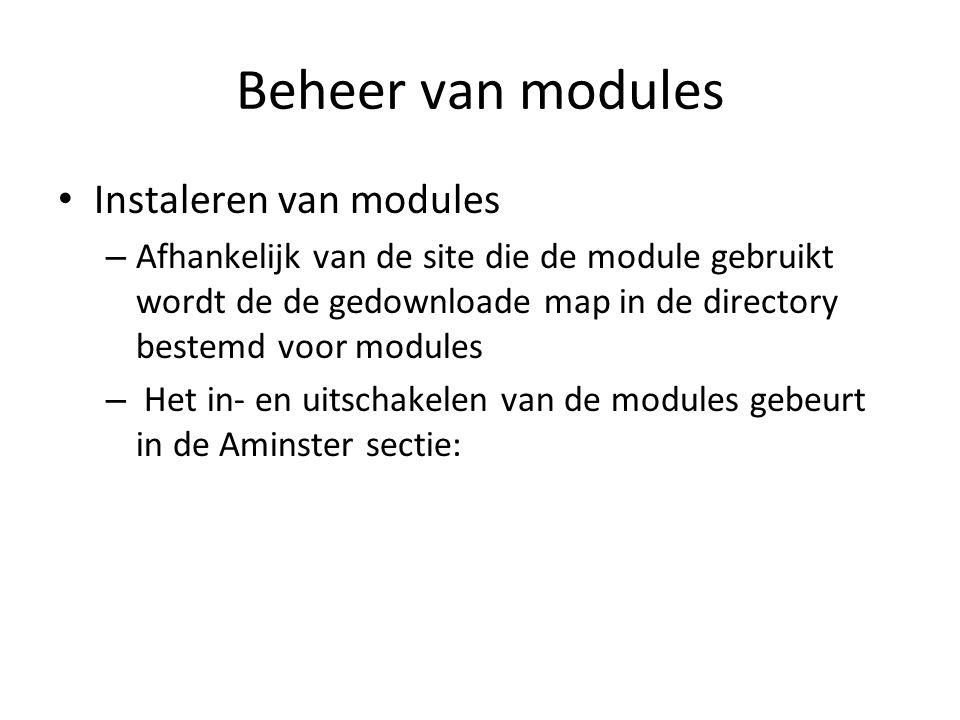 Beheer van modules Instaleren van modules – Afhankelijk van de site die de module gebruikt wordt de de gedownloade map in de directory bestemd voor modules – Het in- en uitschakelen van de modules gebeurt in de Aminster sectie: