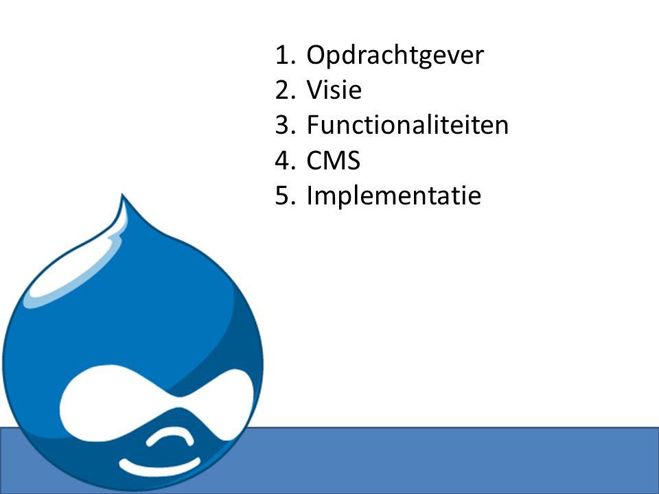 1. Opdrachtgever 2. Visie 3. Functionaliteiten 4. CMS 5. Implementatie