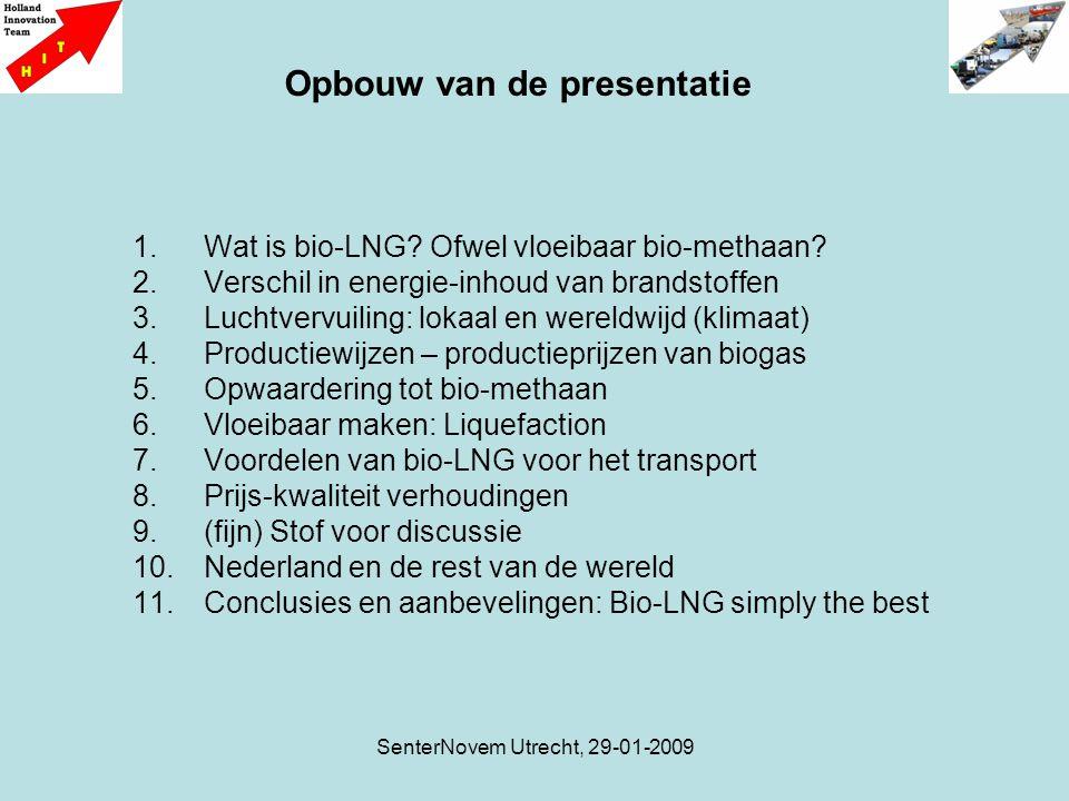 SenterNovem Utrecht, 29-01-2009 1.Wat is bio-LNG? Ofwel vloeibaar bio-methaan? 2.Verschil in energie-inhoud van brandstoffen 3.Luchtvervuiling: lokaal