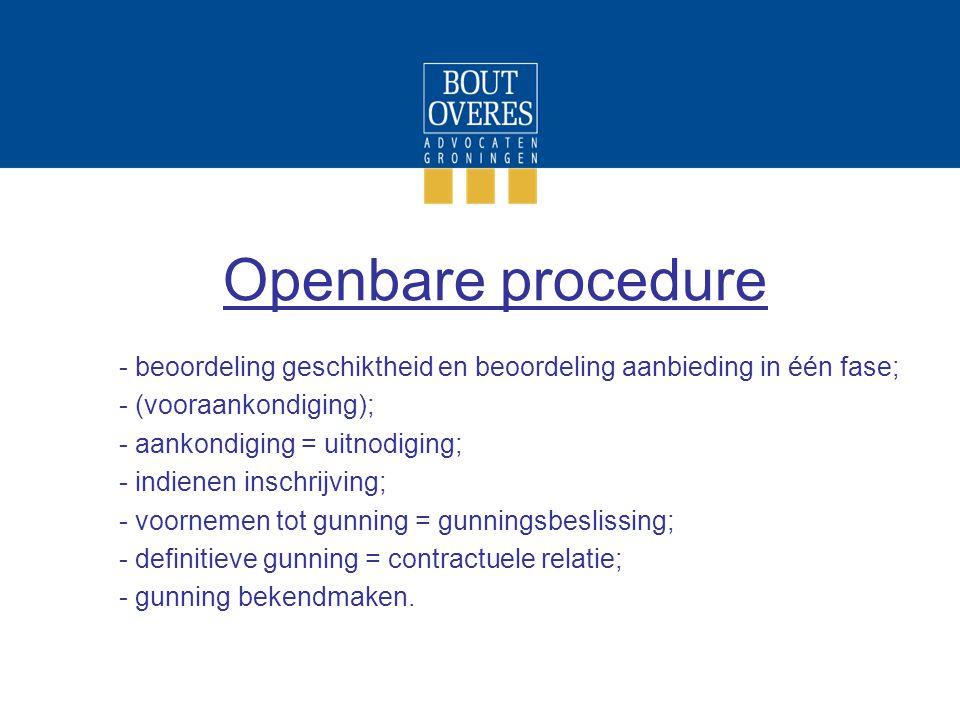 Openbare procedure - beoordeling geschiktheid en beoordeling aanbieding in één fase; - (vooraankondiging); - aankondiging = uitnodiging; - indienen in