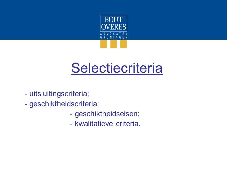 Selectiecriteria - uitsluitingscriteria; - geschiktheidscriteria: - geschiktheidseisen; - kwalitatieve criteria.