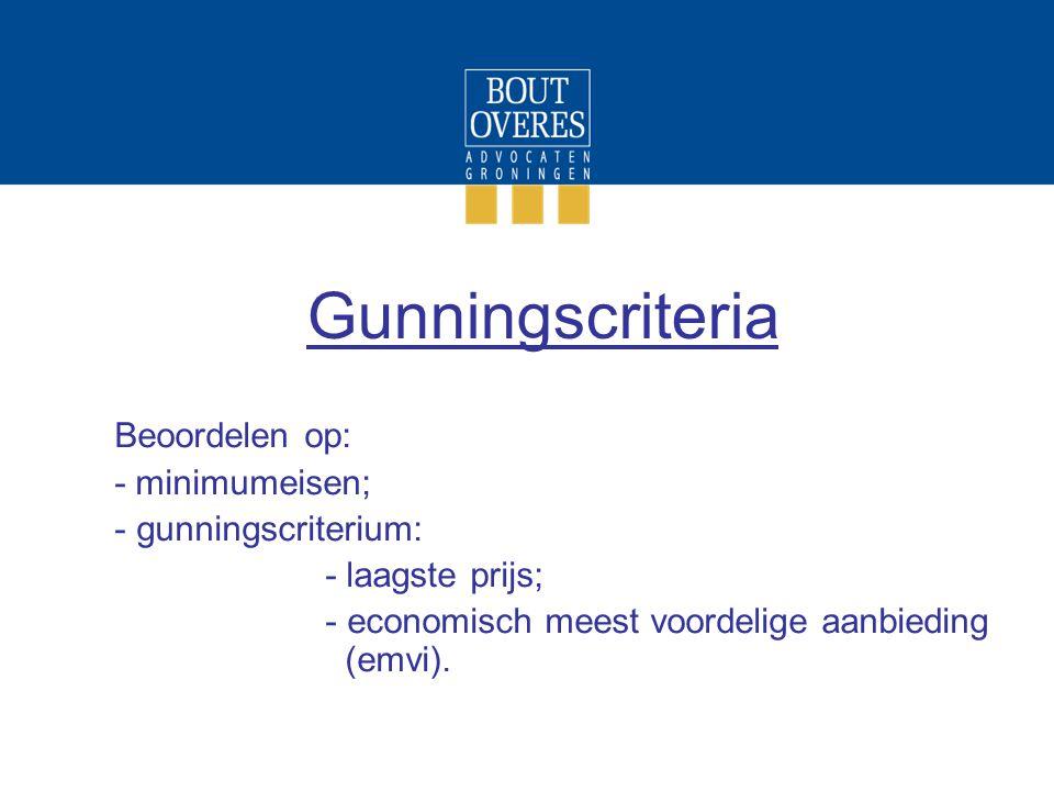 Gunningscriteria Beoordelen op: - minimumeisen; - gunningscriterium: - laagste prijs; - economisch meest voordelige aanbieding (emvi).