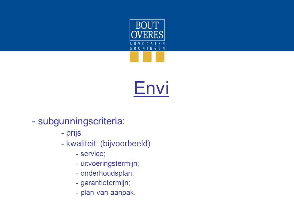 Envi - subgunningscriteria: - prijs - kwaliteit: (bijvoorbeeld) - service; - uitvoeringstermijn; - onderhoudsplan; - garantietermijn; - plan van aanpa