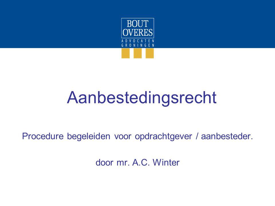 Aanbestedingsrecht Procedure begeleiden voor opdrachtgever / aanbesteder. door mr. A.C. Winter