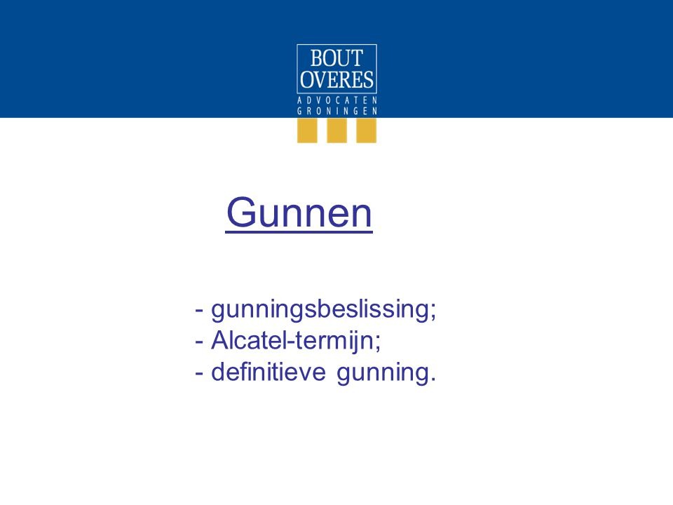 Gunnen - gunningsbeslissing; - Alcatel-termijn; - definitieve gunning.