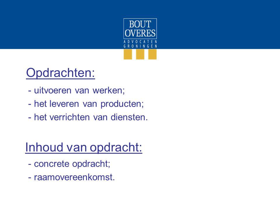 Opdrachten: - uitvoeren van werken; - het leveren van producten; - het verrichten van diensten. Inhoud van opdracht: - concrete opdracht; - raamoveree