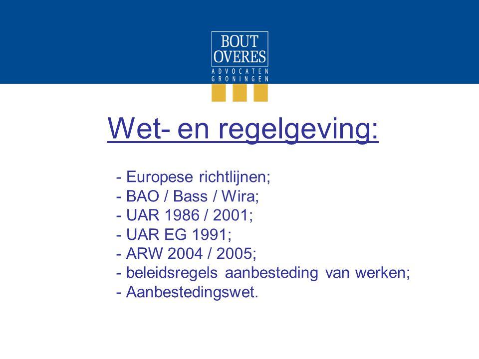 Wet- en regelgeving: - Europese richtlijnen; - BAO / Bass / Wira; - UAR 1986 / 2001; - UAR EG 1991; - ARW 2004 / 2005; - beleidsregels aanbesteding va