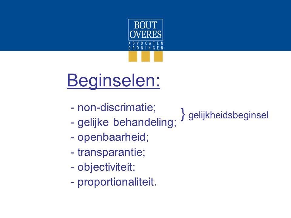 Beginselen: - non-discrimatie; - gelijke behandeling; - openbaarheid; - transparantie; - objectiviteit; - proportionaliteit. } gelijkheidsbeginsel
