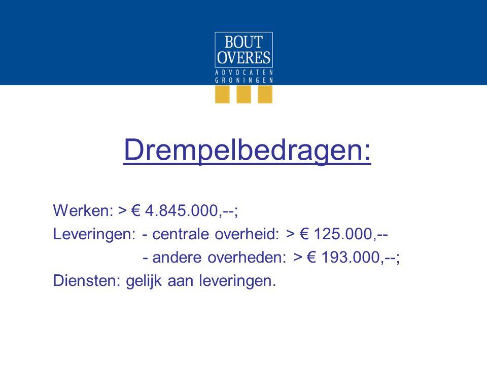 Drempelbedragen: Werken: > € 4.845.000,--; Leveringen: - centrale overheid: > € 125.000,-- - andere overheden: > € 193.000,--; Diensten: gelijk aan le