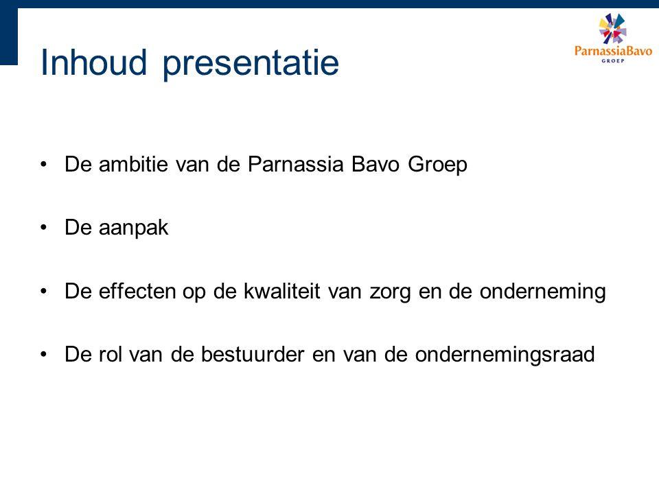Inhoud presentatie De ambitie van de Parnassia Bavo Groep De aanpak De effecten op de kwaliteit van zorg en de onderneming De rol van de bestuurder en
