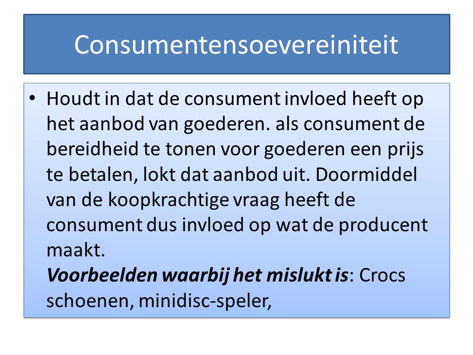 Consumentensoevereiniteit Houdt in dat de consument invloed heeft op het aanbod van goederen. als consument de bereidheid te tonen voor goederen een p