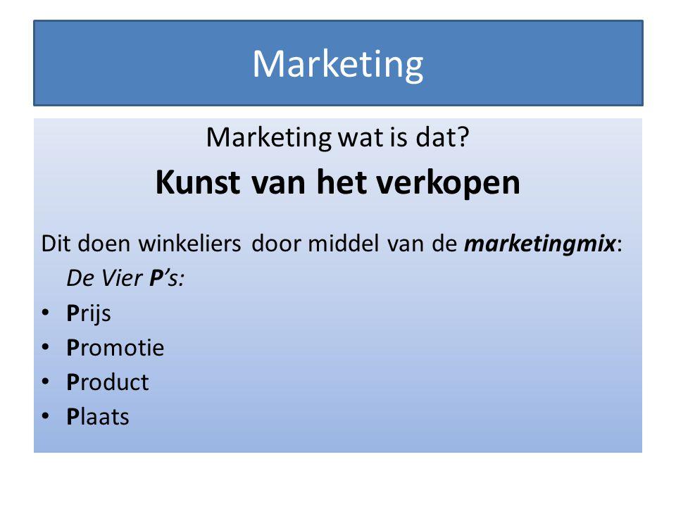 Marketing Marketing wat is dat? Kunst van het verkopen Dit doen winkeliers door middel van de marketingmix: De Vier P's: Prijs Promotie Product Plaats