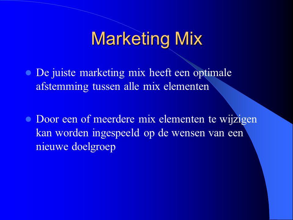 Marketing Mix De juiste marketing mix heeft een optimale afstemming tussen alle mix elementen Door een of meerdere mix elementen te wijzigen kan worden ingespeeld op de wensen van een nieuwe doelgroep