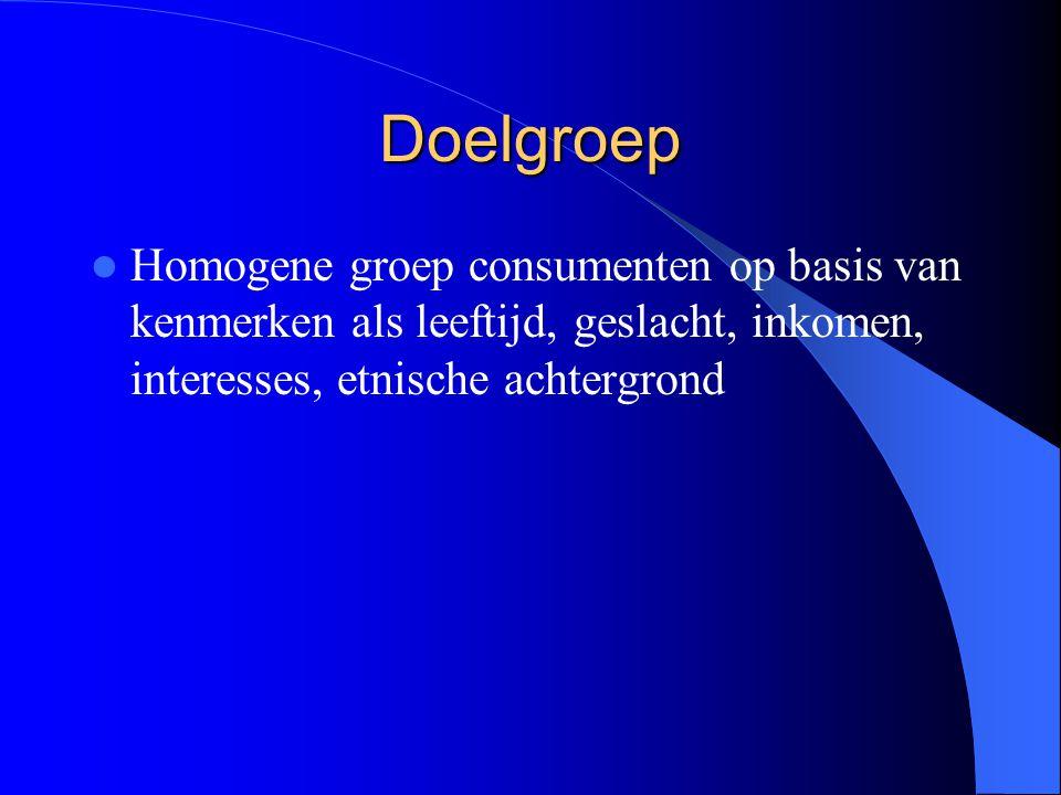Doelgroep Homogene groep consumenten op basis van kenmerken als leeftijd, geslacht, inkomen, interesses, etnische achtergrond