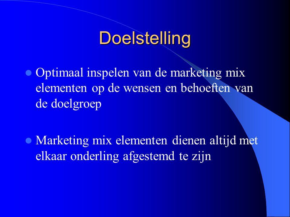 Doelstelling Optimaal inspelen van de marketing mix elementen op de wensen en behoeften van de doelgroep Marketing mix elementen dienen altijd met elkaar onderling afgestemd te zijn