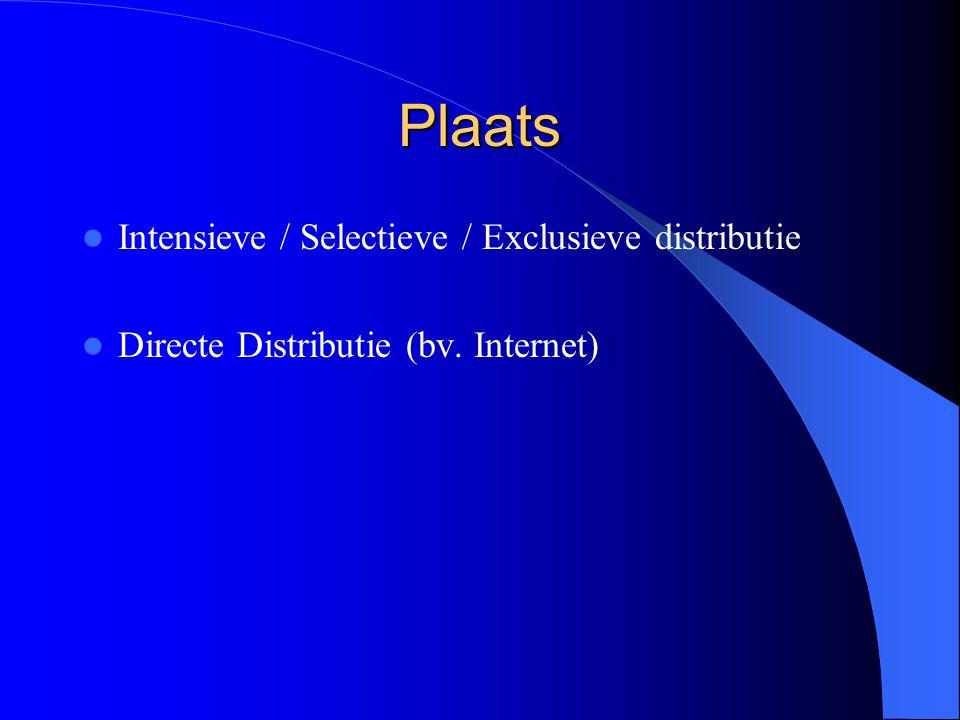 Plaats Intensieve / Selectieve / Exclusieve distributie Directe Distributie (bv. Internet)
