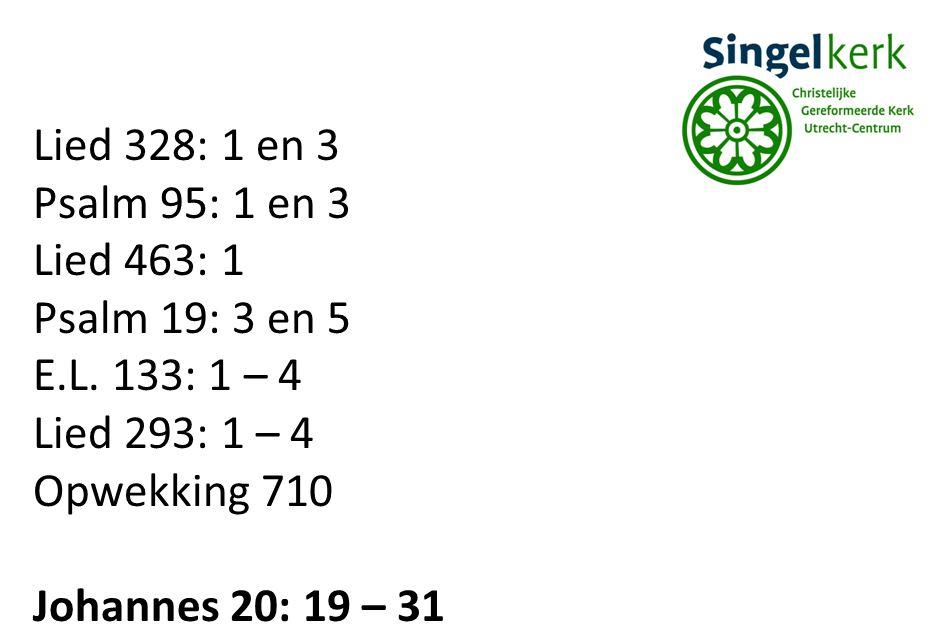 Lied 328: 1 en 3 Psalm 95: 1 en 3 Lied 463: 1 Psalm 19: 3 en 5 E.L. 133: 1 – 4 Lied 293: 1 – 4 Opwekking 710 Johannes 20: 19 – 31