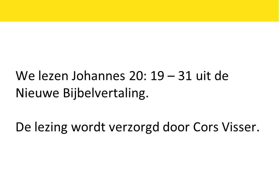 We lezen Johannes 20: 19 – 31 uit de Nieuwe Bijbelvertaling. De lezing wordt verzorgd door Cors Visser.