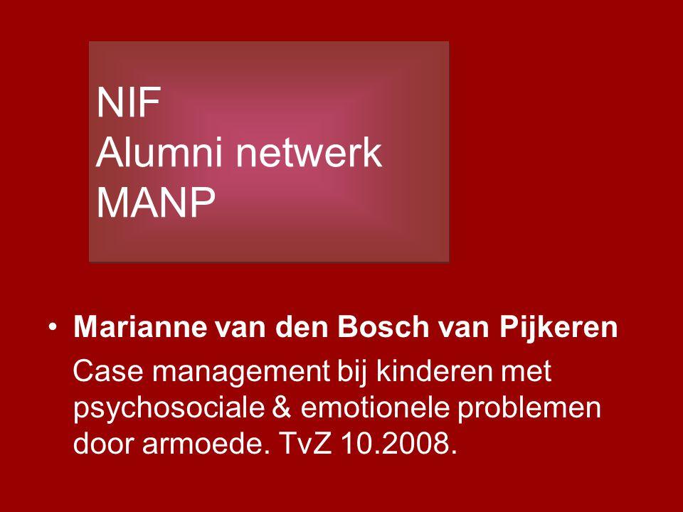 Marianne van den Bosch van Pijkeren Case management bij kinderen met psychosociale & emotionele problemen door armoede. TvZ 10.2008. NIF Alumni netwer