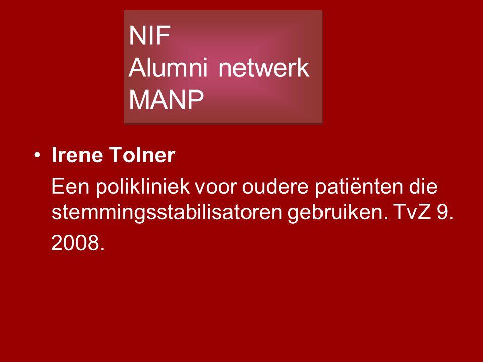 Irene Tolner Een polikliniek voor oudere patiënten die stemmingsstabilisatoren gebruiken. TvZ 9. 2008. NIF Alumni netwerk MANP