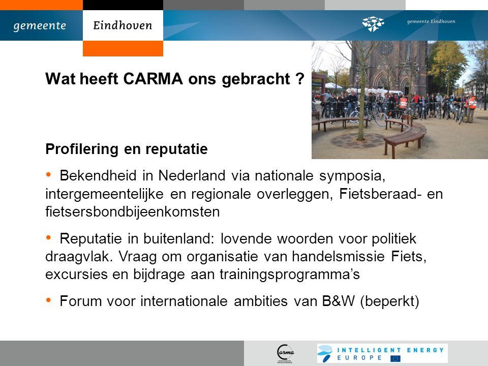 Wat heeft CARMA ons gebracht ? Profilering en reputatie Bekendheid in Nederland via nationale symposia, intergemeentelijke en regionale overleggen, Fi