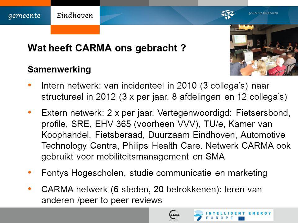 Wat heeft CARMA ons gebracht ? Samenwerking Intern netwerk: van incidenteel in 2010 (3 collega's) naar structureel in 2012 (3 x per jaar, 8 afdelingen