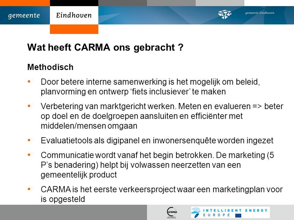 Wat heeft CARMA ons gebracht ? Methodisch Door betere interne samenwerking is het mogelijk om beleid, planvorming en ontwerp 'fiets inclusiever' te ma
