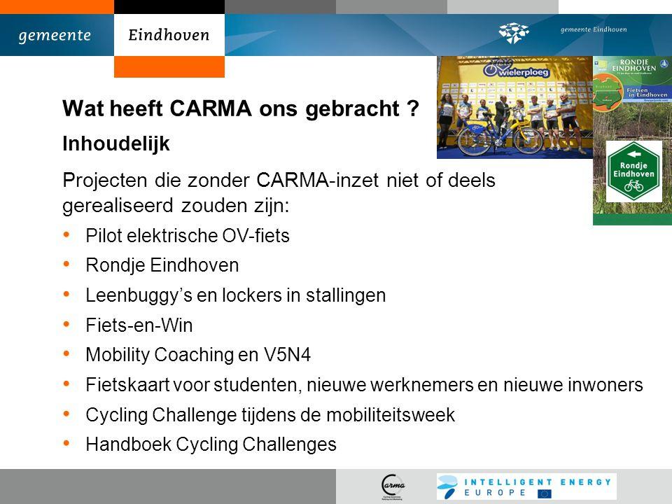 Wat heeft CARMA ons gebracht ? Inhoudelijk Projecten die zonder CARMA-inzet niet of deels gerealiseerd zouden zijn: Pilot elektrische OV-fiets Rondje