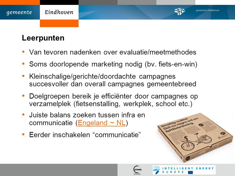 Leerpunten Van tevoren nadenken over evaluatie/meetmethodes Soms doorlopende marketing nodig (bv. fiets-en-win) Kleinschalige/gerichte/doordachte camp