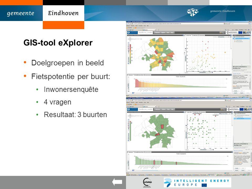GIS-tool eXplorer Doelgroepen in beeld Fietspotentie per buurt: Inwonersenquête 4 vragen Resultaat: 3 buurten