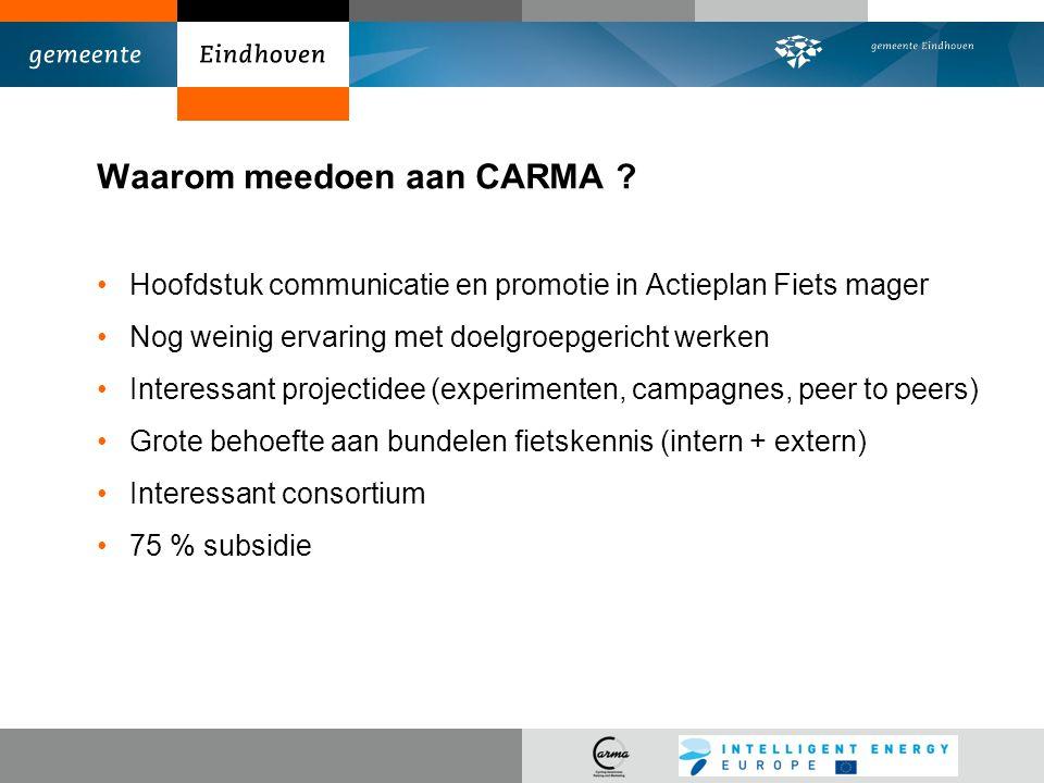 Waarom meedoen aan CARMA ? Hoofdstuk communicatie en promotie in Actieplan Fiets mager Nog weinig ervaring met doelgroepgericht werken Interessant pro